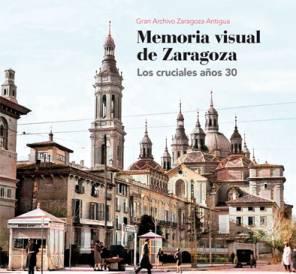 Memoria Visual de Zaragoza. Los cruciales años 30