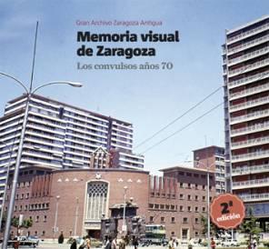 Memoria Visual de Zaragoza. Los convulsos años 70