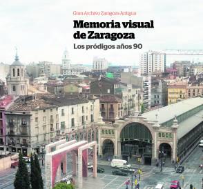 Memoria Visual de Zaragoza. Los pródigos años 90