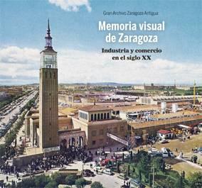 Memoria Visual de Zaragoza. Industria y Comercio en el siglo XX